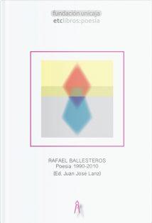 Rafael Ballesteros Poesía 1990-2010 Ed. Juan José Lanz