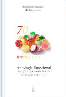 70 menos uno. Antología emocional de poetas andaluces