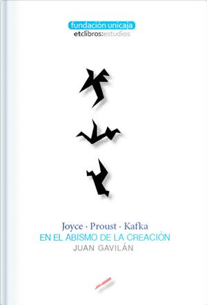 Joyce·Proust·Kafka En el abismo de la creación